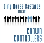 Dirty House Bastards Present Crowd Controllers