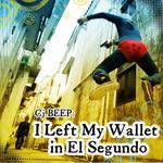 CJ BEEP - I Left My Wallet In El Segundo (Front Cover)
