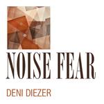 DIEZER, Deni - Noise Fear (Front Cover)