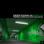 VARIOUS - Deep Down In Berlin 6: Independent German Electronic Music Sampler (Front Cover)