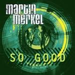 MERKEL, Martin - So Good (Front Cover)