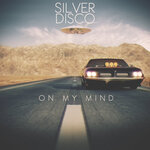 SILVER DISCO - On My Mind (Front Cover)