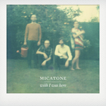 MICATONE - Wish I Was Here (Front Cover)