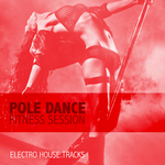 VARIOUS - Pole Dance Fitness Session: Electro House Tracks (Front Cover)