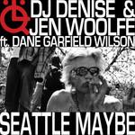 DJ DENISE/JEN WOOLFE feat DANE GARFIELD WILSON - Seattle Maybe (Front Cover)