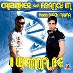CARMIXER/FRANCY M feat BLACK MAMA - I Wanna Be (Front Cover)