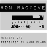 KLAUS, Haus/RON RACTIVE - Ron Ractive Mixtape One (presented By Haus Klaus) (unmixed tracks) (Front Cover)