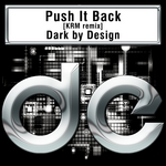DARK BY DESIGN - Push It Back (Front Cover)