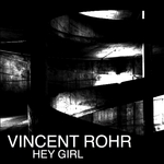 ROHR, Vincent - Hey Girl (Front Cover)