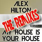 HILTON, Alex - My House Is Your House Remixes (Front Cover)