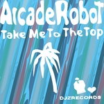 ARCADE ROBOT - Take Me To The Top (Front Cover)
