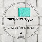 DREYSSIG & BREDTHAUER - Turquoise Sugar EP (Front Cover)