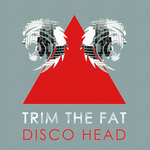 TRIM THE FAT - Disco Head (Front Cover)