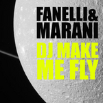FANELLI & MARANI - DJ Make Me Fly (Front Cover)