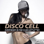 DISCO CELL - Everybody In The Club (Let's F**k!) (Front Cover)