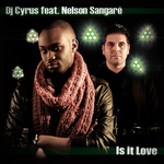 DJ CYRUS feat NELSON SANGARE - Is It Love (Front Cover)