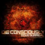 DOUG SURREAL - Die Consciously (Front Cover)