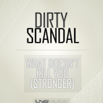 DIRTY SCANDAL - What Doesn't Kill You (Stronger) (Front Cover)