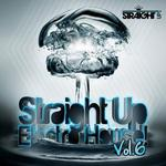 VARIOUS - Straight Up Electro House! Vol 6 (Front Cover)