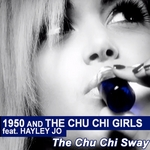 1950 & THE CHU CHI GIRLS feat HAYLEY JO - The Chu Chi Sway (Front Cover)
