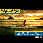 MACLARO feat ANGIE - We Love House Music (Front Cover)