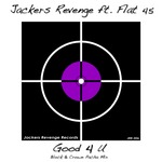 JACKERS REVENGE feat FLAT 45 - Good 4 U (Front Cover)