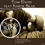 DAVIS, Tom feat JUNIOR BEAR - Who Told You EP (Front Cover)