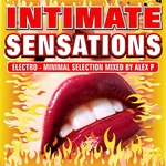 Intimate Sensations (Electro-Minimal Selection Mixed By Alex P)