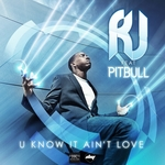 RJ feat PITBULL - U Know It Ain't Love (Front Cover)