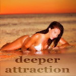 FOX, Juliet/VARIOUS - Deeper Attraction (Deephouse Compilation) (unmixed tracks) (Front Cover)