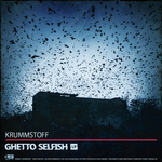 KRUMMSTOFF - Ghetto Selfish LP (Front Cover)