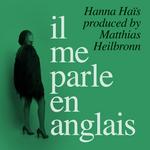 HAIS, Hanna - Il Me Parle En Anglais (Produced By Matthias Heilbronn) (Front Cover)