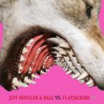 Jeff Dougler & Balu vs. Flapjackers EP