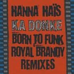 HAIS, Hanna - Ka Donke (Born To Funk & Royal Brandy remixes) (Front Cover)