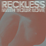 Reckless (With Your Love) (remixes)