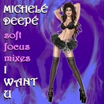 DEEPE, Michele - I Want U (Soft Focus mixes) (Front Cover)