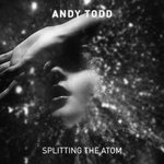 TODD, Andy - Splitting The Atom (Front Cover)