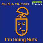 ALPHA HUMAN - I'm Going Nuts (Front Cover)