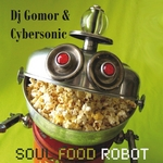 DJ GOMOR/CYBERSONIC - Soul Food Robot (Front Cover)