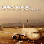 VARIOUS - Airport Lounge Rio De Janeiro: GIG Session (Front Cover)