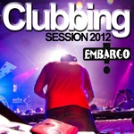 DJ EMBARGO/VARIOUS - Clubbing Session 2012 (By DJ Embargo) (Front Cover)