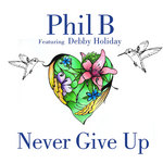PHIL B feat DEBBY HOLIDAY - Never Give Up (Front Cover)