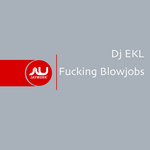 DJ EKL - Fucking Blowjobs (Front Cover)