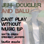 DOUGLER, Jeff/BALU - Can't Play Without Music (Front Cover)