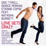 TYRELL, Eric/DENICE PERKINS/ETIENNE COPSE feat NATASHA BURNETT - Love Gets Crazy (feat. Natasha Burnett) (Front Cover)