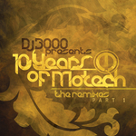 DJ 3000 Presents 10 Years Of Motech (The remixes) Part 1