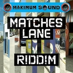 ALBOROSIE/CHEZIDEK/ANTHONY B/THE MAXIMUM SOUND CREW - Matches Lane Riddim (Front Cover)