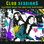 VARIOUS - Club Sessions Vol 7 (Music For Ambitious Nighthawks) (Front Cover)