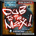 FRENCHIE & THE DUB ORGANISER - Dub To The Max (Front Cover)