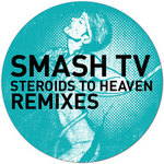 SMASH TV - Steroids To Heaven (The remixes) (Front Cover)